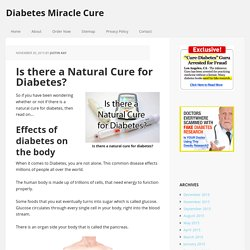 Is there a Natural Cure for Diabetes? - Diabetes Miracle Cure