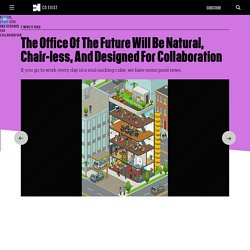 The Office Of The Future Will Be Natural, Chair-less, And Designed For Collaboration