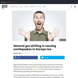 Natural gas drilling is causing earthquakes in Europe too