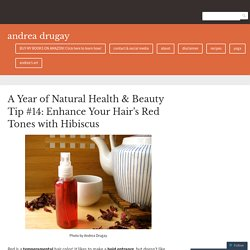 A Year of Natural Health & Beauty Tip #14: Enhance Your Hair's Red Tones with Hibiscus