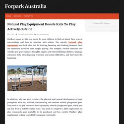 Natural Play Equipment Boosts Kids To Play Actively Outside