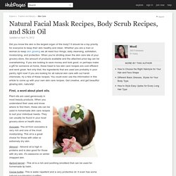 Natural Face Mask Recipes, Body Scrub Recipes, and More