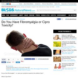 Natural News Blogs Do You Have Fibromyalgia or Cipro Toxicity?