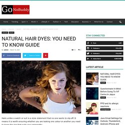 Natural Hair Dyes: You Need To Know Guide - GoNoBuddy