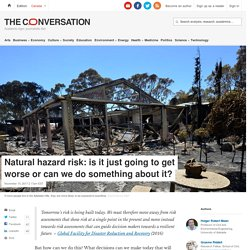Natural hazard risk: is it just going to get worse or can we do something about it?