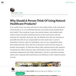 Why Should A Person Think Of Using Natural Healthcare Products?