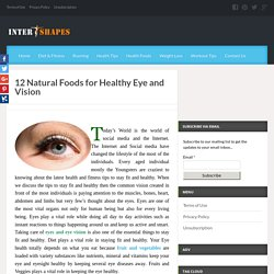 12 Natural Foods For Healthy Eye And Vision