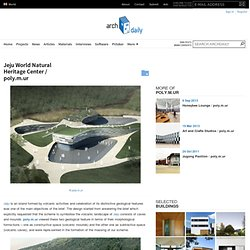 Jeju World Natural Heritage Center / poly.m.ur