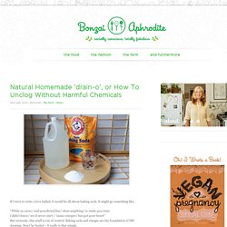 Natural Homemade 'drain-o', or How To Unclog Without Harmful Chemicals