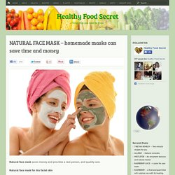 NATURAL FACE MASK – homemade masks can save time and money