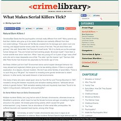Natural Born Killers I — What Makes Serial Killers Tick? - The Crime Library