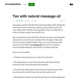 Tan with natural massage oil. Massaging a natural oil loaded with…