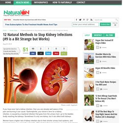 12 Natural Methods to Stop Kidney Infections (#9 is a Bit Strange but Works)