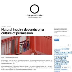 Natural inquiry depends on a culture of permission