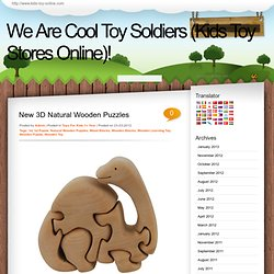 New 3D Natural Wooden Puzzles - We Are Cool Toy Soldiers (Kids Toy Stores Online)!