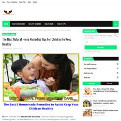 The Best Natural Home Remedies Tips For Children To Keep Healthy