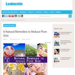 6 Natural Remedies to Reduce Pore Size