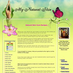 Natural Skin Care Recipes For All Of Your Skin's Needs!