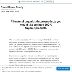 All-natural organic skincare products you would like are here 100% Organic products. – Sweet Dream Beauty