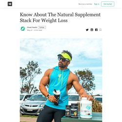 Know About The Natural Supplement Stack For Weight Loss