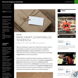 Papel kraft: lo natural es tendencia - Net Lunch ¡Hagamos networking!