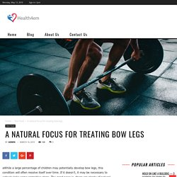 A natural focus for treating bow legs - health4em