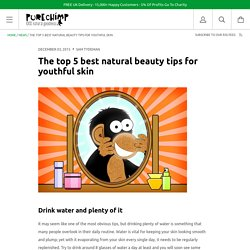 The top 5 best natural beauty tips for youthful skin
