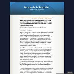 PARA DEFENDER EL LUGAR DE LA HISTORIA EN LAS CIENCIAS SOCIALES. ACERCA MIENTO A LA NATURALEZA DEL CONOCIMIENTO HISTÓRICO.