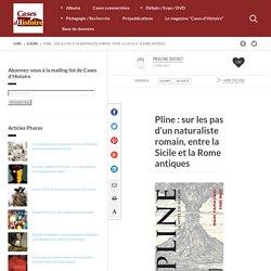 Pline : sur les pas d'un naturaliste romain, entre la Sicile et la Rome antiques