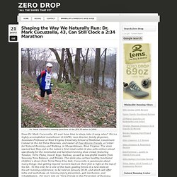 Shaping the Way We Naturally Run: Dr. Mark Cucuzzella, 43, Can Still Clock a 2:34 Marathon « ZERO DROP