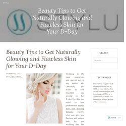 Beauty Tips to Get Naturally Glowing and Flawless Skin for Your D-Day – Stylu