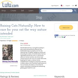 Raising Cats Naturally: How to care for your cat the way nature intended de Michelle T. Bernard