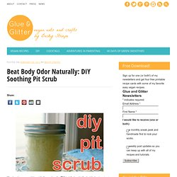 Beat Body Odor Naturally: DIY Soothing Pit Scrub