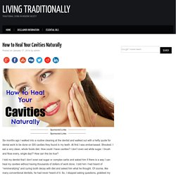 How to Heal Your Cavities Naturally – How to Heal Your Cavities Naturally - Living Traditionally