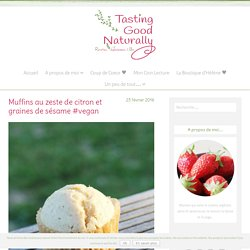 Muffins au zeste de citron et graines de sésame #vegan - Tasting Good Naturally - Recettes Végétaliennes et Bio