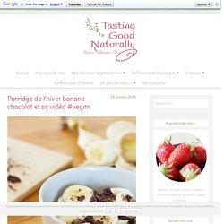 Porridge de l'hiver banane chocolat et sa vidéo #vegan - Tasting Good Naturally - Recettes Végétaliennes et Bio