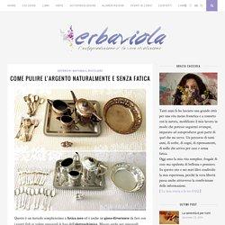 COME PULIRE L'ARGENTO NATURALMENTE E SENZA FATICA – Erbaviola.com – Grazia Cacciola