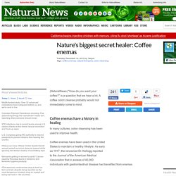 Nature's biggest secret healer: Coffee enemas