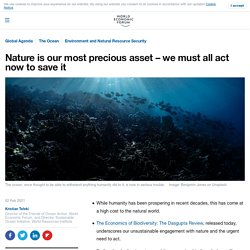 Nature is our most precious asset – we must all act now to save it