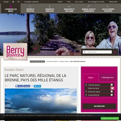 Parc naturel de la Brenne - Grandeur Nature - L'essentiel du Berry