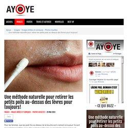 Une méthode naturelle pour retirer les petits poils au-dessus des lèvres pour toujours! - Images - Images drôles et comiques - Photos insolites - Ayoye - Les meilleures nouvelles insolites!