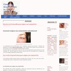 Recettes 100% naturelles pour soigner une conjonctivite-conseil-beauté