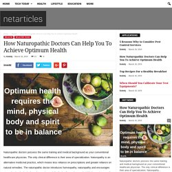 How Naturopathic Doctors Can Help You To Achieve Optimum Health - netarticles
