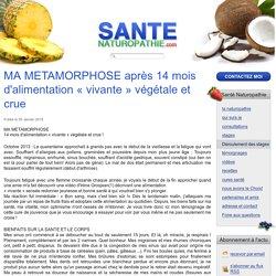 Santé Naturopathie - MA METAMORPHOSE après 14 mois d'alimentation « vivante » végétale et crue