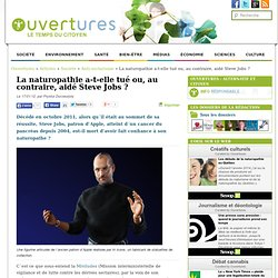 La naturopathie a-t-elle tué ou, au contraire, aidé Steve Jobs