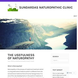 THE USEFULNESS OF NATUROPATHY – Sundardas Naturopathic Clinic