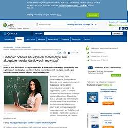 Badanie: połowa nauczycieli matematyki nie akceptuje niestandardowych rozwiązań - Aktualności - Czytaj - oswiata.abc.com.pl