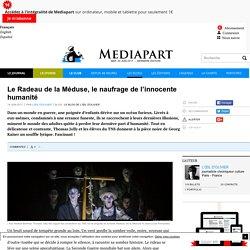 Club Mediapart / Le Radeau de la Méduse, le naufrage de l'innocente humanité