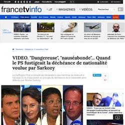 """""""Dangereuse"""", """"nauséabonde""""... Quand le PS fustigeait la déchéance de nationalité voulue par Sarkozy"""