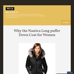 Why the Nautica Long puffer Down Coat for Women